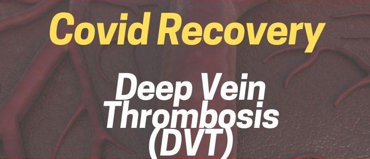 Deep Vein Thrombosis - DVT & Covid Recovery